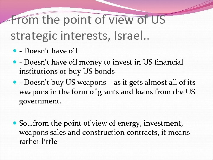 From the point of view of US strategic interests, Israel. . - Doesn't have