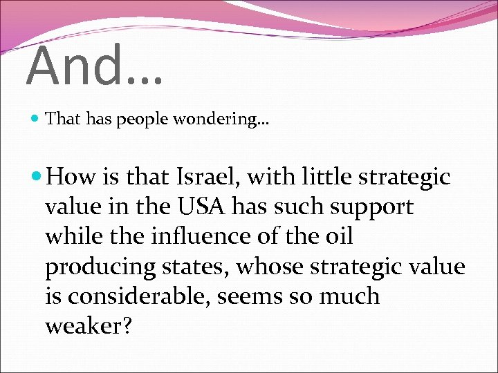 And… That has people wondering… How is that Israel, with little strategic value in