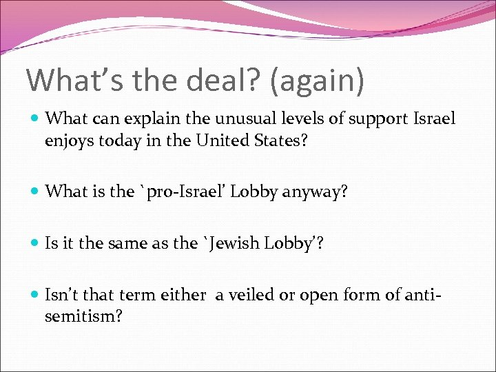 What's the deal? (again) What can explain the unusual levels of support Israel enjoys