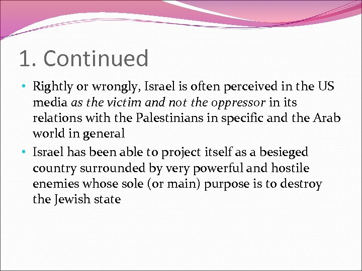 1. Continued • Rightly or wrongly, Israel is often perceived in the US media