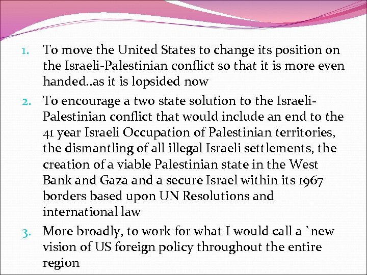 To move the United States to change its position on the Israeli-Palestinian conflict so