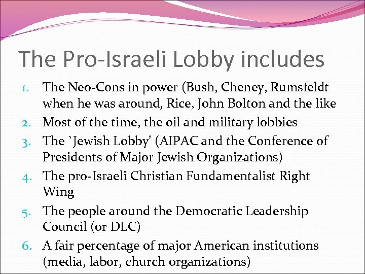 The Pro-Israeli Lobby includes 1. 2. 3. 4. 5. 6. The Neo-Cons in power