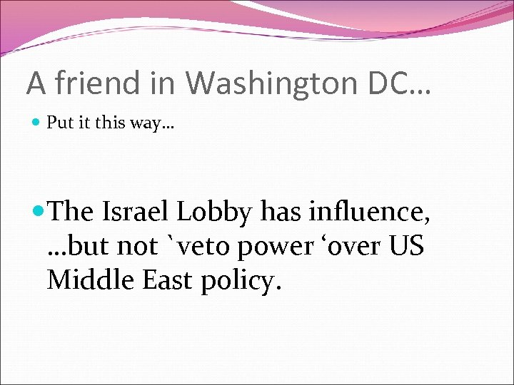 A friend in Washington DC… Put it this way… The Israel Lobby has influence,