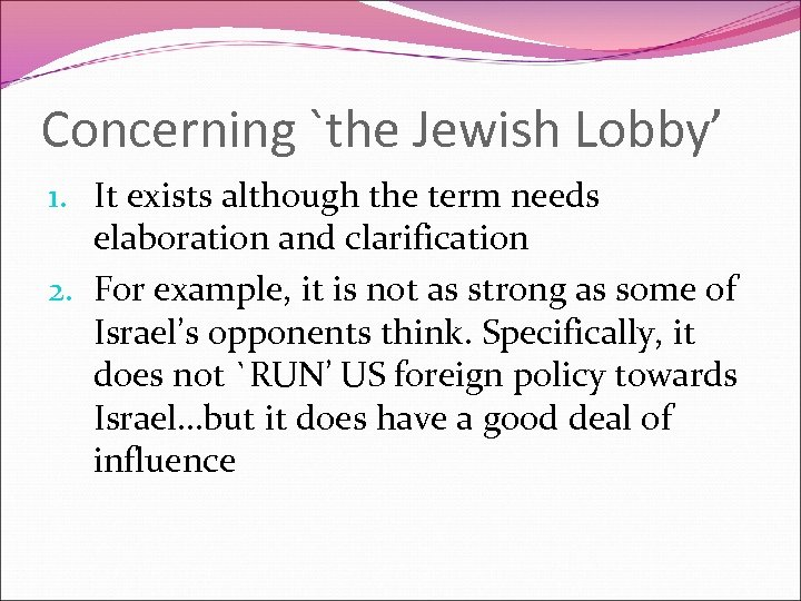 Concerning `the Jewish Lobby' 1. It exists although the term needs elaboration and clarification