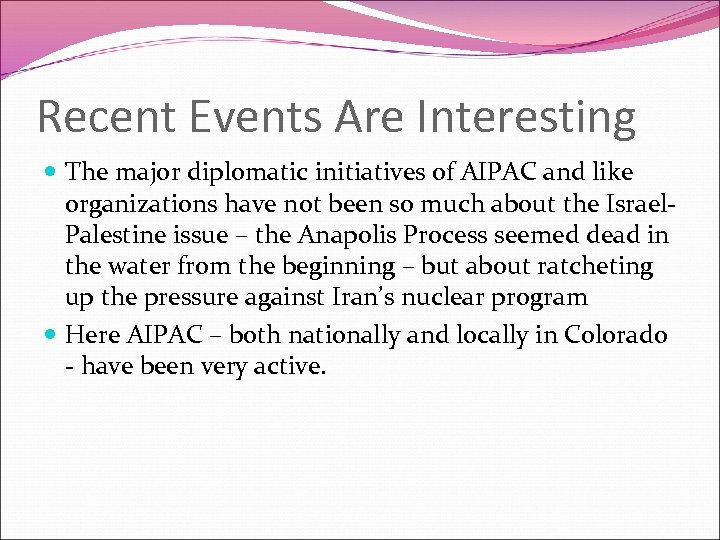 Recent Events Are Interesting The major diplomatic initiatives of AIPAC and like organizations have