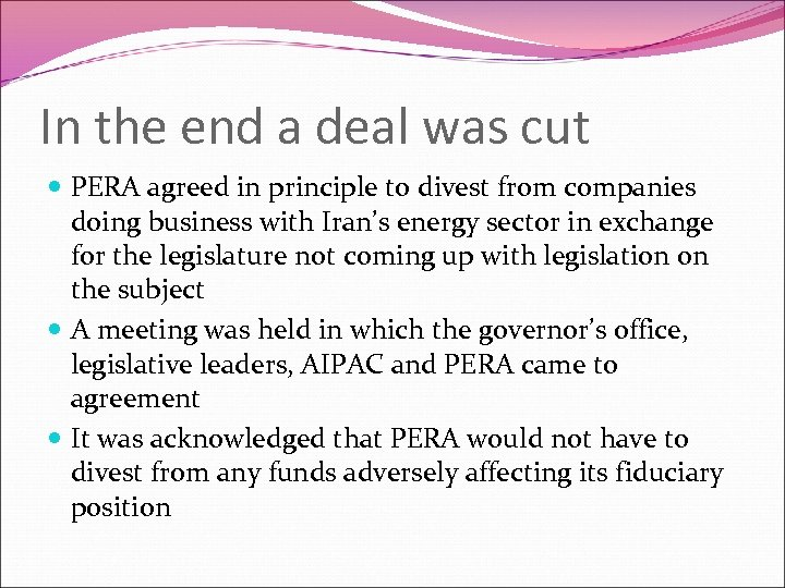 In the end a deal was cut PERA agreed in principle to divest from