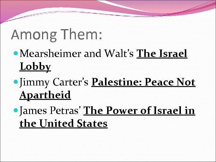 Among Them: Mearsheimer and Walt's The Israel Lobby Jimmy Carter's Palestine: Peace Not Apartheid