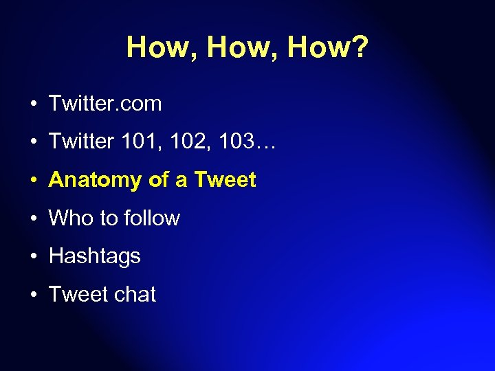 How, How? • Twitter. com • Twitter 101, 102, 103… • Anatomy of a