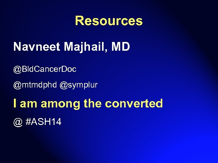 Resources Navneet Majhail, MD @Bld. Cancer. Doc @mtmdphd @symplur I am among the converted