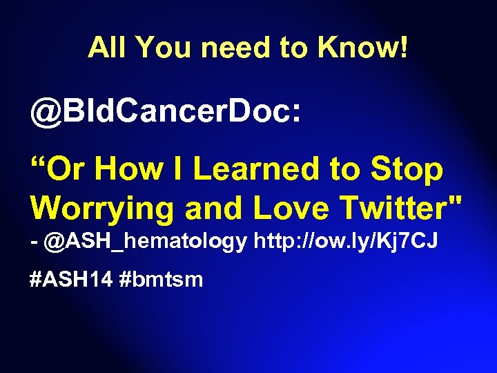 """All You need to Know! @Bld. Cancer. Doc: """"Or How I Learned to Stop"""