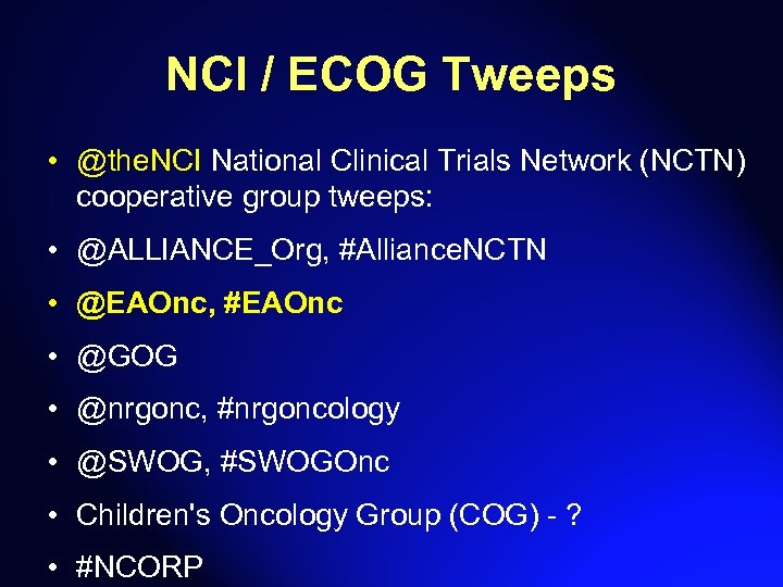 NCI / ECOG Tweeps • @the. NCI National Clinical Trials Network (NCTN) cooperative group