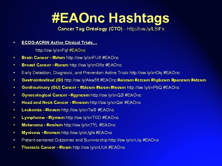 #EAOnc Hashtags Cancer Tag Ontology (CTO) - http: //ow. ly/LSl. Fx • ECOG-ACRIN Active