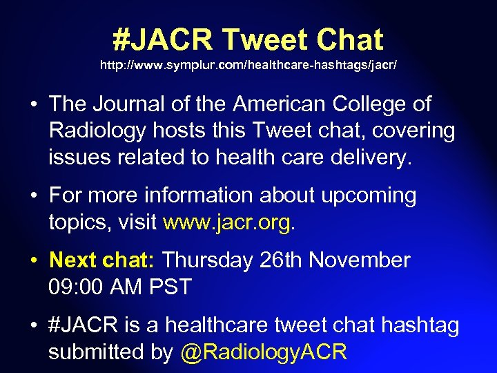 #JACR Tweet Chat http: //www. symplur. com/healthcare-hashtags/jacr/ • The Journal of the American College