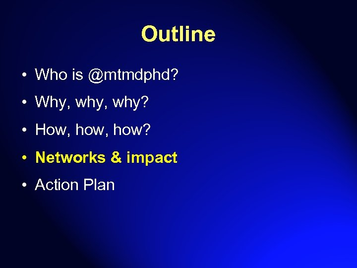 Outline • Who is @mtmdphd? • Why, why? • How, how? • Networks &