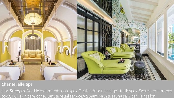 Chanterelle Spa a 01 Suite/ 07 Double treatment rooms/ 02 Double foot massage studios/