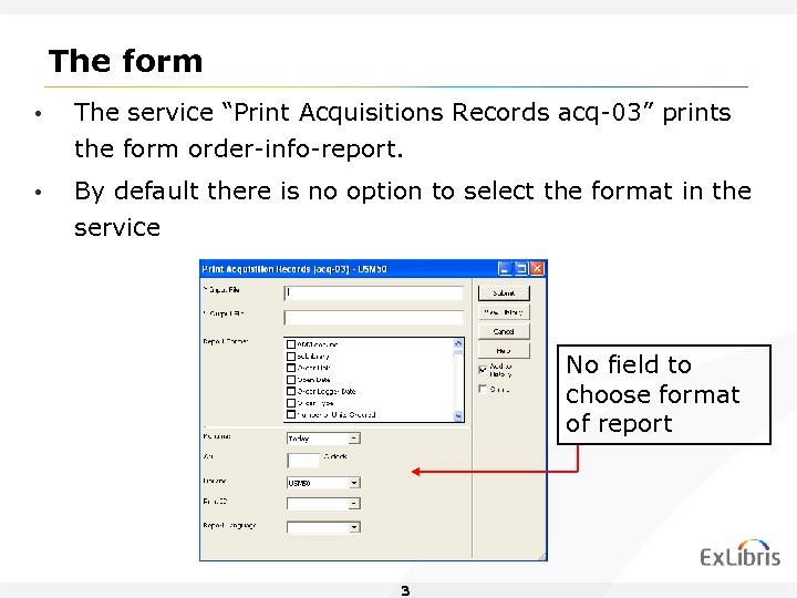 "The form • The service ""Print Acquisitions Records acq-03"" prints the form order-info-report. •"