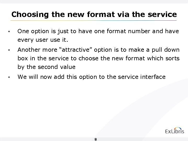Choosing the new format via the service • One option is just to have