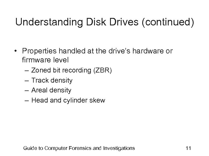 Understanding Disk Drives (continued) • Properties handled at the drive's hardware or firmware level