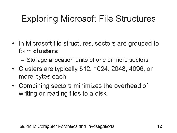 Exploring Microsoft File Structures • In Microsoft file structures, sectors are grouped to form