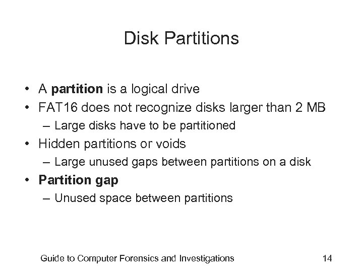 Disk Partitions • A partition is a logical drive • FAT 16 does not