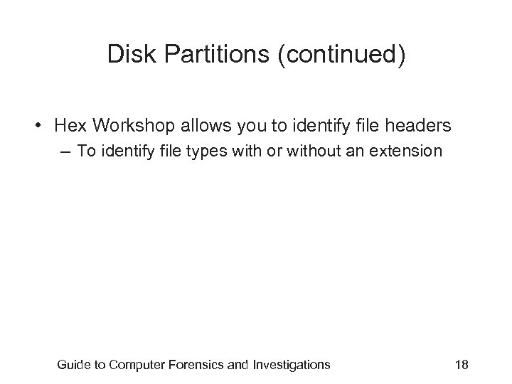 Disk Partitions (continued) • Hex Workshop allows you to identify file headers – To