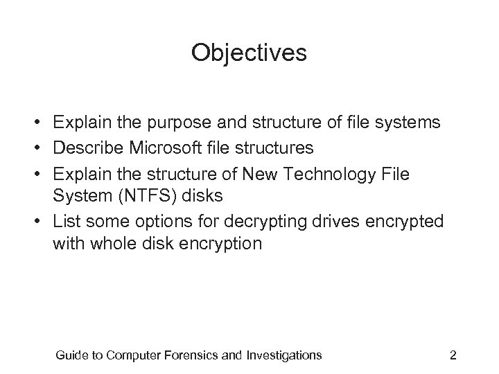 Objectives • Explain the purpose and structure of file systems • Describe Microsoft file