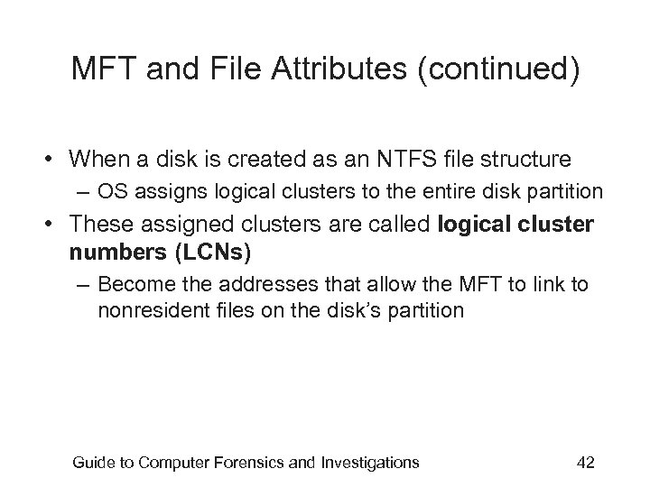 MFT and File Attributes (continued) • When a disk is created as an NTFS