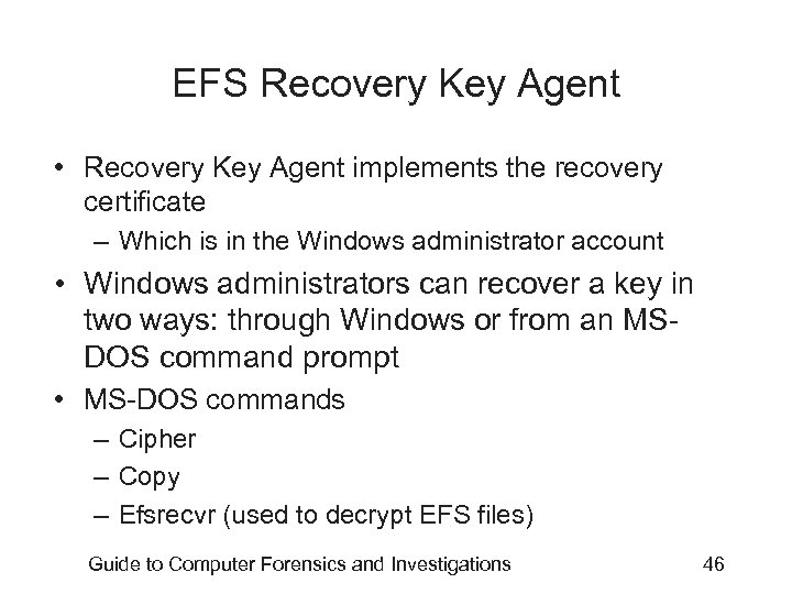 EFS Recovery Key Agent • Recovery Key Agent implements the recovery certificate – Which