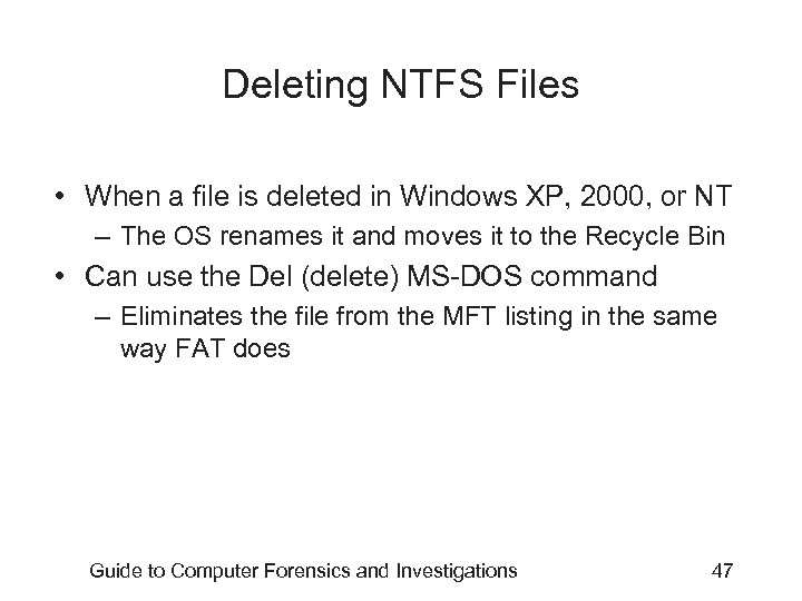 Deleting NTFS Files • When a file is deleted in Windows XP, 2000, or
