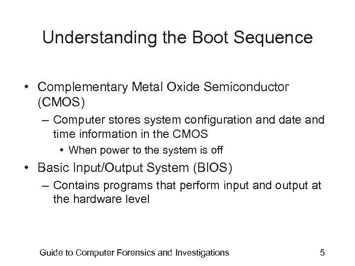 Understanding the Boot Sequence • Complementary Metal Oxide Semiconductor (CMOS) – Computer stores system