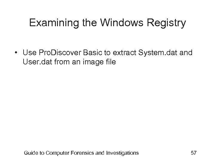 Examining the Windows Registry • Use Pro. Discover Basic to extract System. dat and