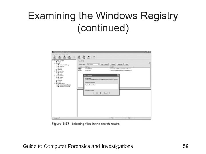 Examining the Windows Registry (continued) Guide to Computer Forensics and Investigations 59
