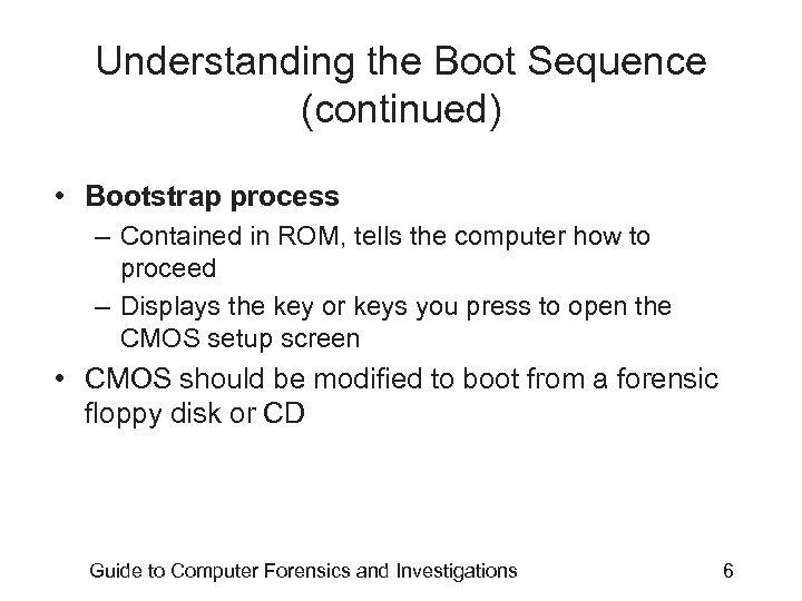 Understanding the Boot Sequence (continued) • Bootstrap process – Contained in ROM, tells the