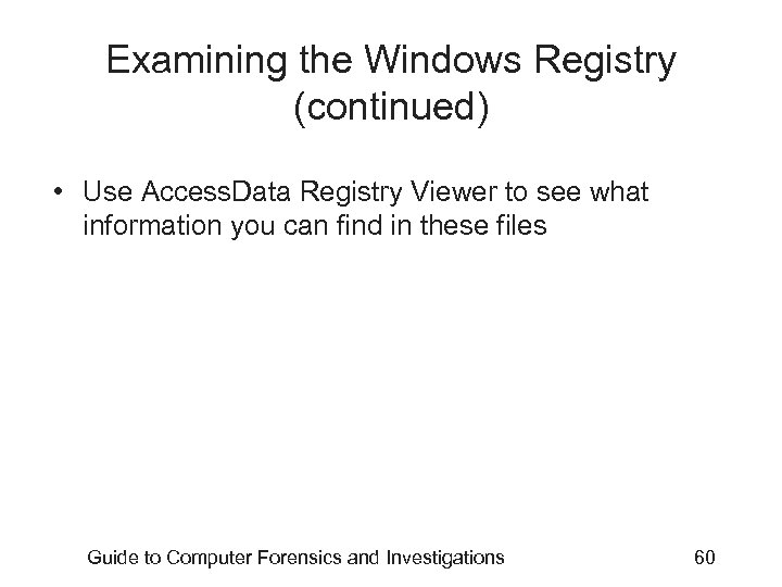 Examining the Windows Registry (continued) • Use Access. Data Registry Viewer to see what