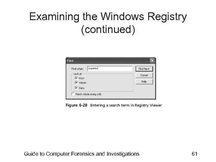 Examining the Windows Registry (continued) Guide to Computer Forensics and Investigations 61