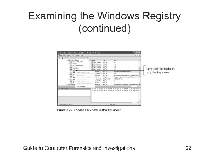 Examining the Windows Registry (continued) Guide to Computer Forensics and Investigations 62