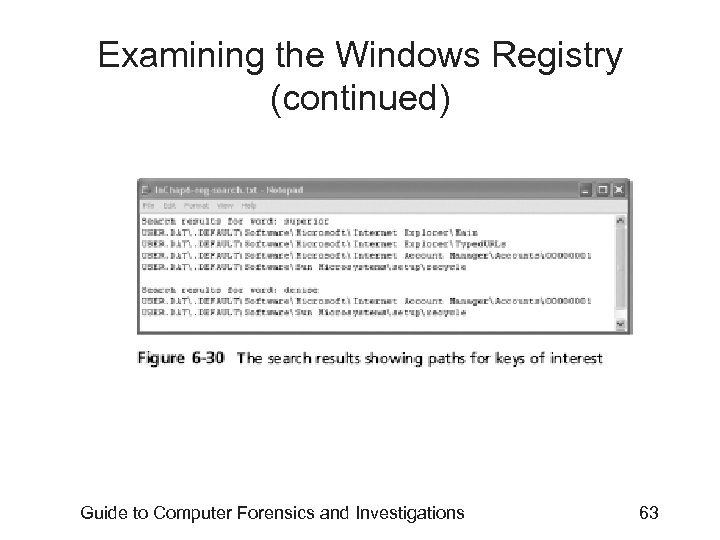 Examining the Windows Registry (continued) Guide to Computer Forensics and Investigations 63