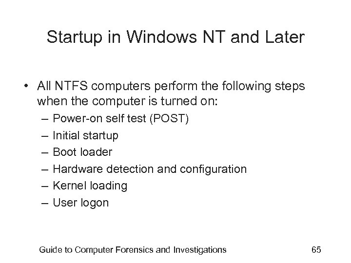 Startup in Windows NT and Later • All NTFS computers perform the following steps