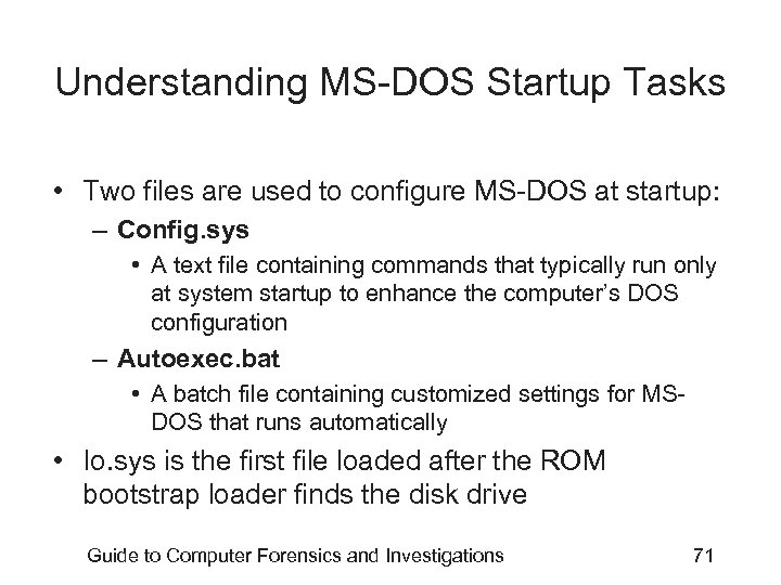 Understanding MS-DOS Startup Tasks • Two files are used to configure MS-DOS at startup:
