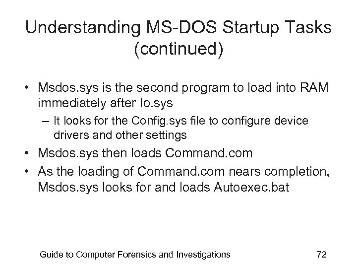 Understanding MS-DOS Startup Tasks (continued) • Msdos. sys is the second program to load