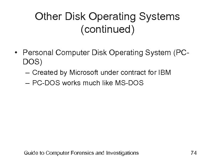 Other Disk Operating Systems (continued) • Personal Computer Disk Operating System (PCDOS) – Created