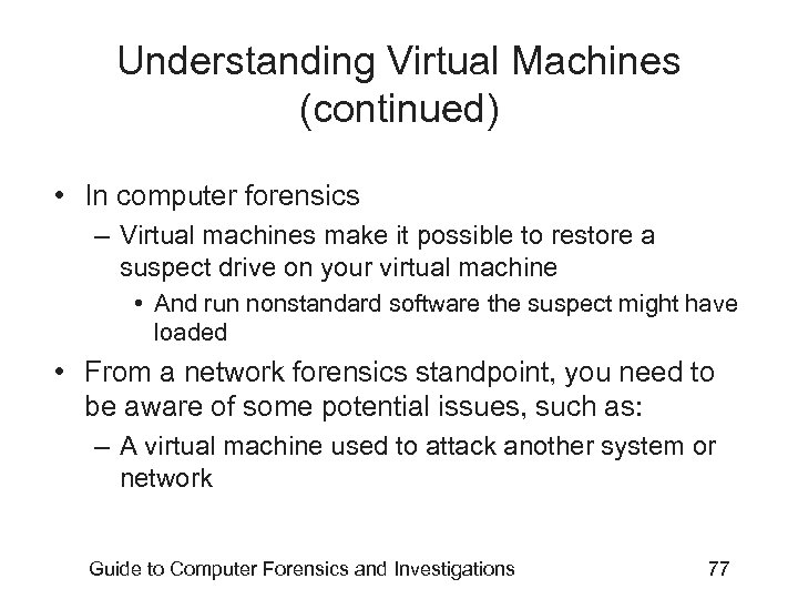Understanding Virtual Machines (continued) • In computer forensics – Virtual machines make it possible