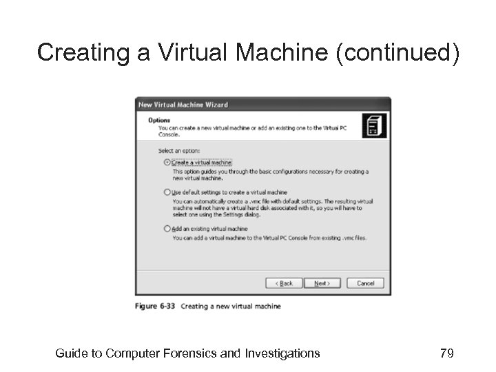 Creating a Virtual Machine (continued) Guide to Computer Forensics and Investigations 79
