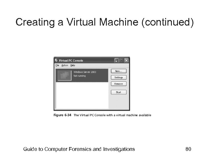 Creating a Virtual Machine (continued) Guide to Computer Forensics and Investigations 80