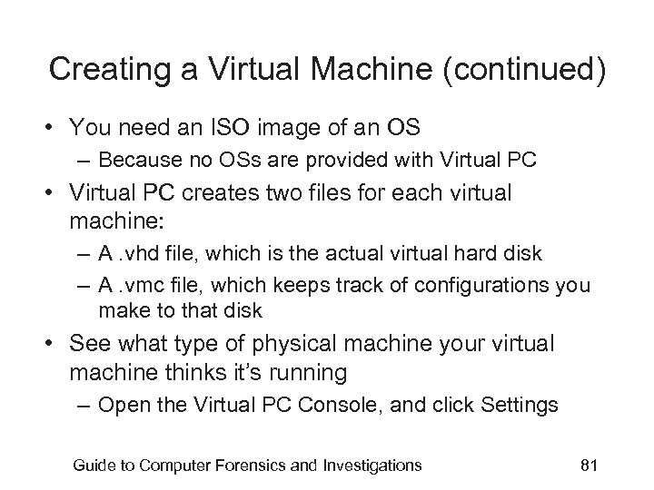 Creating a Virtual Machine (continued) • You need an ISO image of an OS