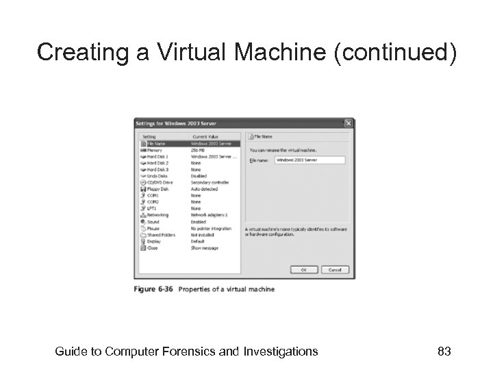 Creating a Virtual Machine (continued) Guide to Computer Forensics and Investigations 83