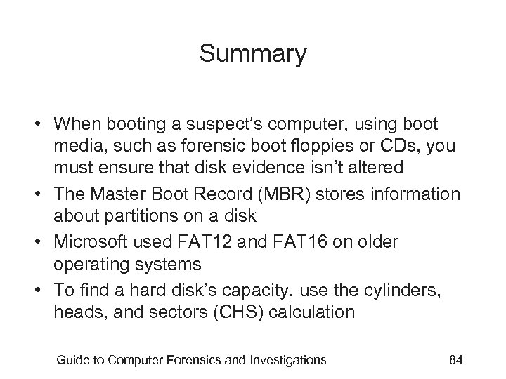 Summary • When booting a suspect's computer, using boot media, such as forensic boot