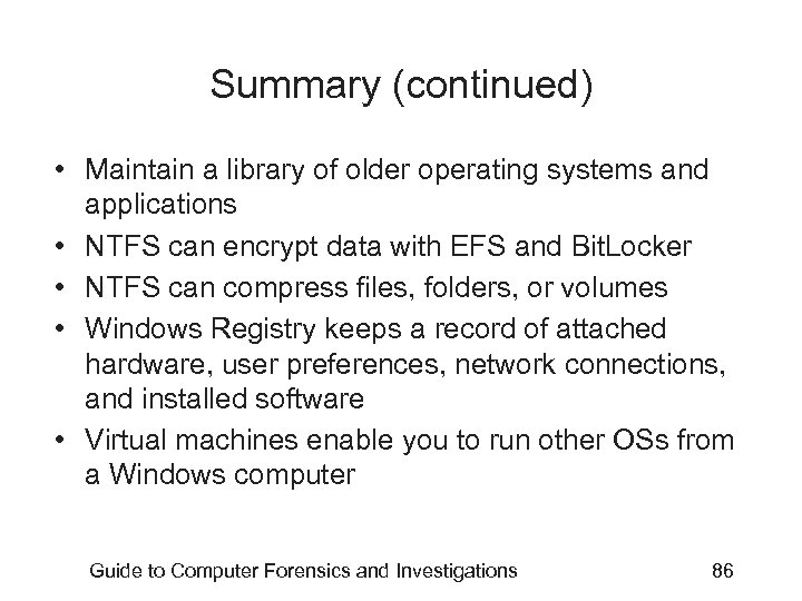 Summary (continued) • Maintain a library of older operating systems and applications • NTFS