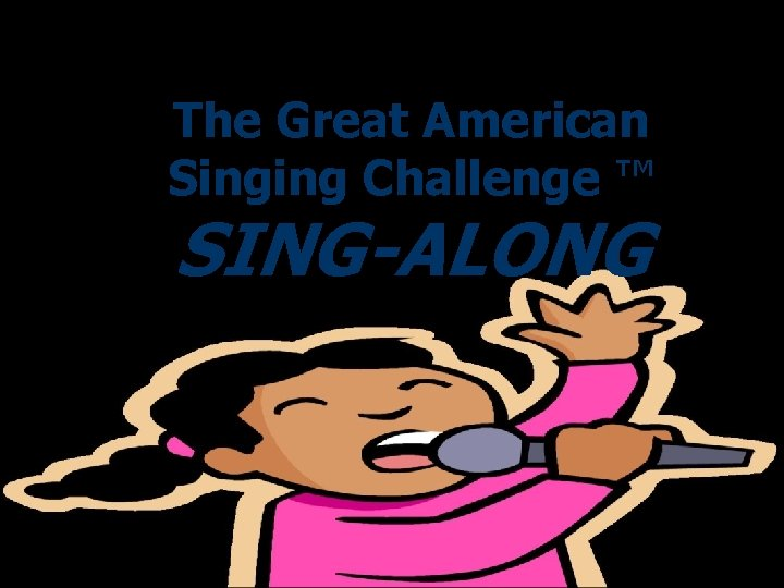 The Great American Singing Challenge ™ SING-ALONG