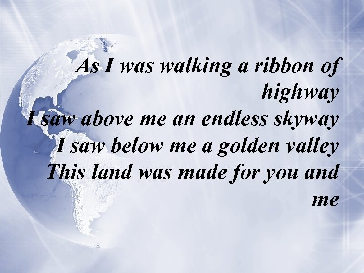 As I was walking a ribbon of highway I saw above me an endless